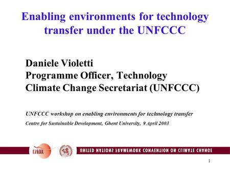 1 Enabling environments for technology transfer under the UNFCCC Daniele Violetti Programme Officer, Technology Climate Change Secretariat (UNFCCC) UNFCCC.