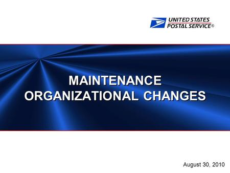 ® MAINTENANCE ORGANIZATIONAL CHANGES August 30, 2010.