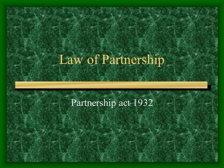 Law of Partnership Partnership act 1932 Registration of Firm Name Principal Place Name of other places Joining date of Partners Name & Addresses of Partners.