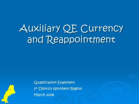 Auxiliary QE Currency and Reappointment Qualification Examiners 1 st District Northern Region March 2008.
