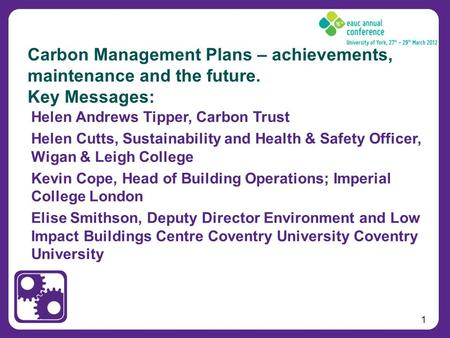 1 Helen Andrews Tipper, Carbon Trust Helen Cutts, Sustainability and Health & Safety Officer, Wigan & Leigh College Kevin Cope, Head of Building Operations;
