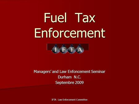 IFTA Law Enforcement Committee Fuel Tax Enforcement Managers' and Law Enfoncement Seminar Durham N.C. Septembre 2009.