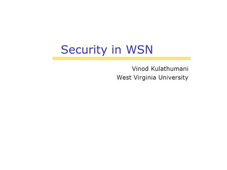 Security in WSN Vinod Kulathumani West Virginia University.