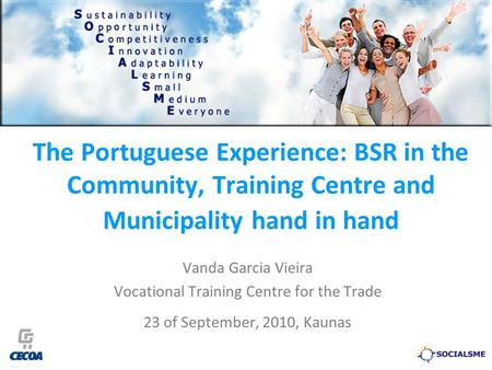 The Portuguese Experience: BSR in the Community, Training Centre and Municipality hand in hand Vanda Garcia Vieira Vocational Training Centre for the Trade.