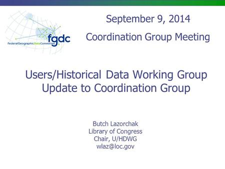 Users/Historical Data Working Group Update to Coordination Group Butch Lazorchak Library of Congress Chair, U/HDWG September 9, 2014 Coordination.