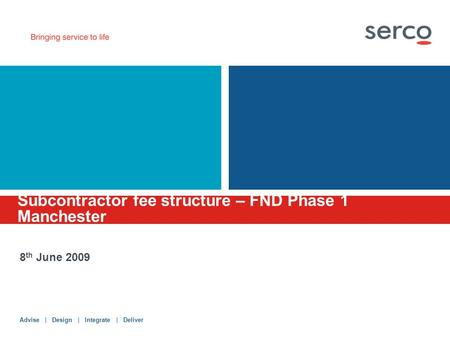 Advise | Design | Integrate | Deliver Subcontractor fee structure – FND Phase 1 Manchester 8 th June 2009.