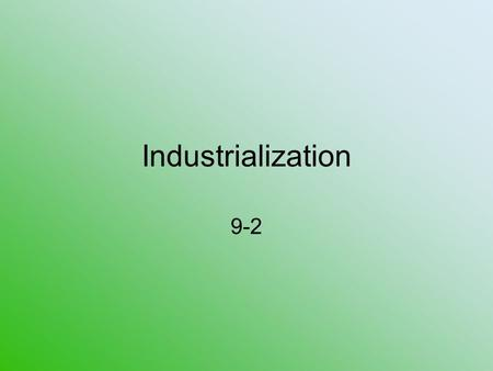 Industrialization 9-2. Manchester City in Northern England Center of Britain's cotton industry 1760 - 45,000 people 1850 – 300,000 people Close to water.