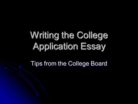 Writing the College Application Essay Tips from the College Board.