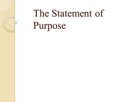The Statement of Purpose. Length: Typically 500-1000 words, (~2-3 pages, single spaced). Sometimes shorter or longer. May be submitted either by mail.