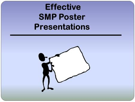 Effective SMP Poster Presentations. Objective Explain guidelines you should follow to create your poster Provide you with examples of past SMP posters.