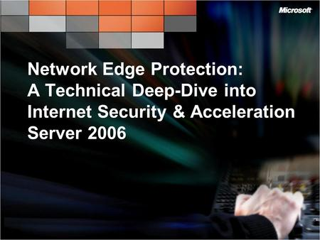 Network Edge Protection: A Technical Deep-Dive into Internet Security & Acceleration Server 2006 1.
