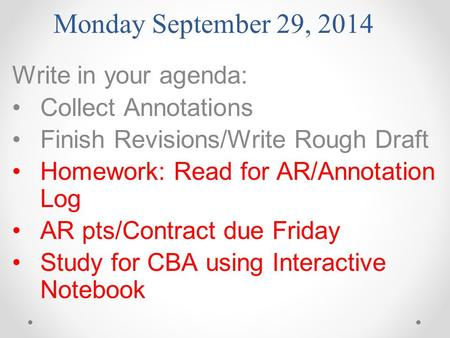 Monday September 29, 2014 Write in your agenda: Collect Annotations Finish Revisions/Write Rough Draft Homework: Read for AR/Annotation Log AR pts/Contract.