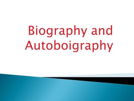 Biography and Autoboigraphy. DDefinition: deals with the history/life of individual men and women who really lived. AAn accounnt of an individual's.