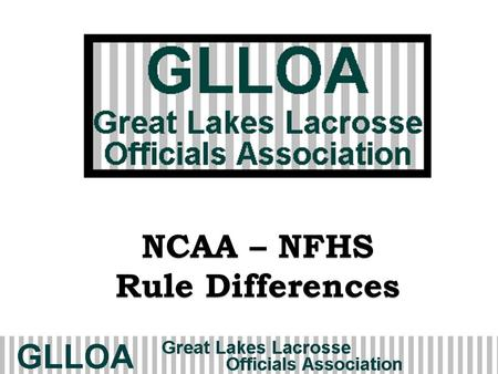 "NCAA – NFHS Rule Differences. 2 Equipment Crosse head max width 6 ½"" 6"" Tape No tape on head if used for faceoff 6"" contrasting on shaft if used for faceoff."