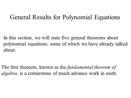 General Results for Polynomial Equations In this section, we will state five general theorems about polynomial equations, some of which we have already.