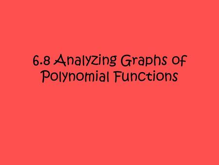 6.8 Analyzing Graphs of Polynomial Functions. Analyzing Graphs of Polynomial Functions The relationships between zeros, factors, solutions, and x -intercepts.