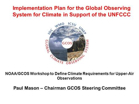 Implementation Plan for the Global Observing System for Climate in Support of the UNFCCC NOAA/GCOS Workshop to Define Climate Requirements for Upper-Air.