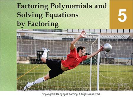 Copyright © Cengage Learning. All rights reserved. Factoring Polynomials and Solving Equations by Factoring 5.