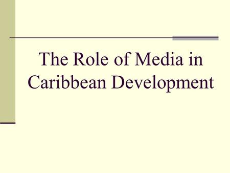 The Role of Media in Caribbean Development. What is Development? Aggrey Brown, defines Development as, constituting reciprocal action between people and.
