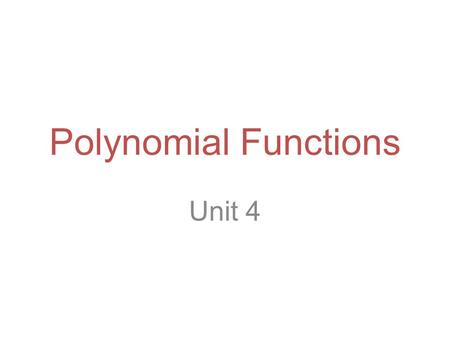 Polynomial Functions Unit 4. Polynomials Monomial—a number, variable, or product of numbers and variables all raised to whole number powers Polynomial.