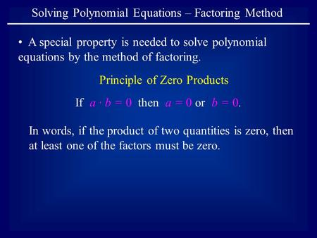 Solving Polynomial Equations – Factoring Method A special property is needed to solve polynomial equations by the method of factoring. If a ∙ b = 0 then.