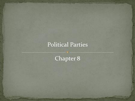 Political Parties Chapter 8. Political Party - an organization that recruits, nominates, and elects party members to office in order to influence government.