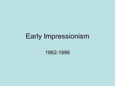 "Early Impressionism 1862-1886. History The Academy (Salon) rules French art 1863, rejects Manet's ""Luncheon on the Grass,"" as well as 3,000 of 5,000 paintings."