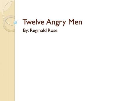 "12 angry men by reginald rose essay ""twelve angry men"", by reginald rose and ""montana 1948"" by larry watson unveil similar documents to 12 angry men and montana 1948 comparative essay."