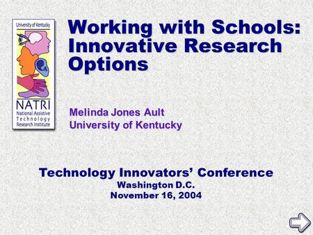 Melinda Jones Ault University of Kentucky Technology Innovators' Conference Washington D.C. November 16, 2004 Working with Schools: Innovative Research.