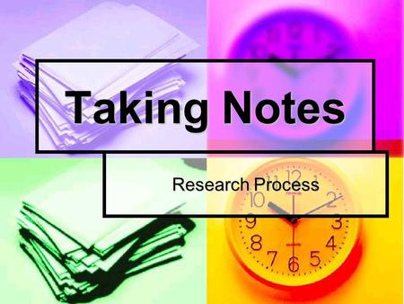 Taking Notes Research Process. What do I take notes on? As you read, look for answers to your supporting questions. As you read, look for answers to your.