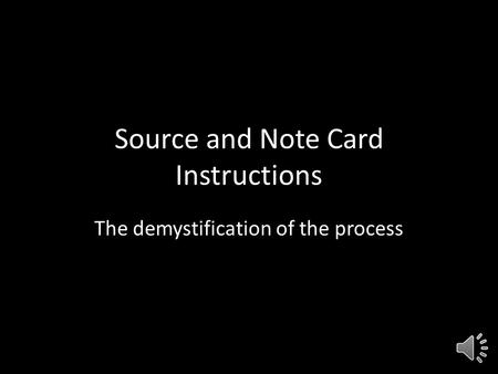 Source and Note Card Instructions The demystification of the process.