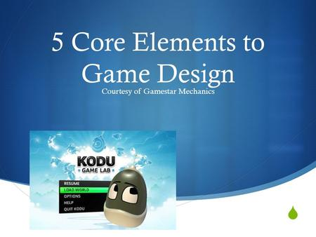  5 Core Elements to Game Design Courtesy of Gamestar Mechanics.