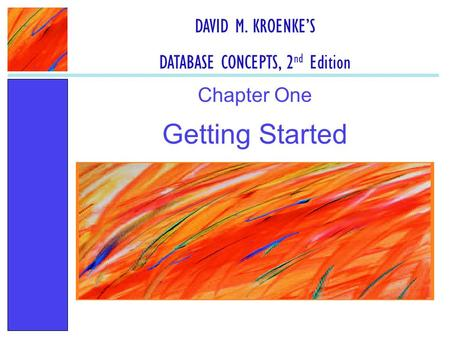Getting Started Chapter One DAVID M. KROENKE'S DATABASE CONCEPTS, 2 nd Edition.