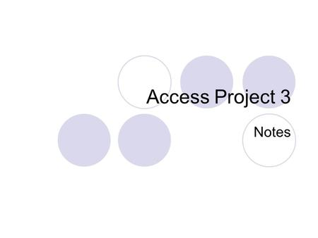 Access Project 3 Notes. Introduction Maintaining the Database  Modifying the data to keep it up-to-date Restructure the Database  To change the database.