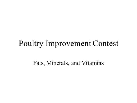 Poultry Improvement Contest Fats, Minerals, and Vitamins.