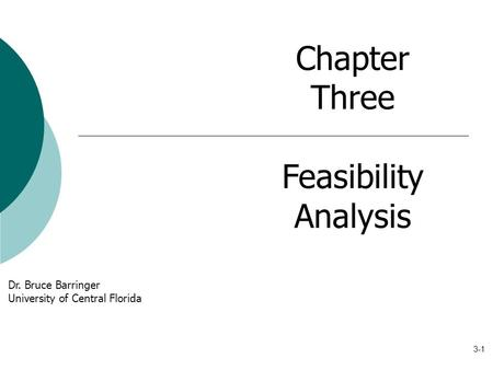 3-1 Chapter Three Feasibility Analysis Dr. Bruce Barringer University of Central Florida.