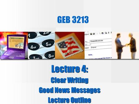 GEB 3213 Lecture 4: Clear Writing Good News Messages Lecture Outline.