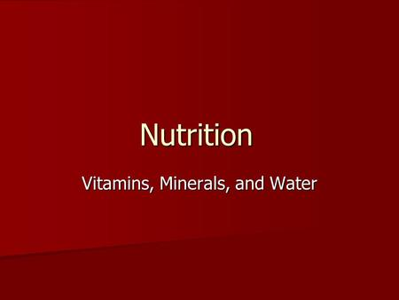 Nutrition Vitamins, Minerals, and Water. Vitamins Vitamins contain carbon and are needed to maintain health and allow growth Vitamins contain carbon and.