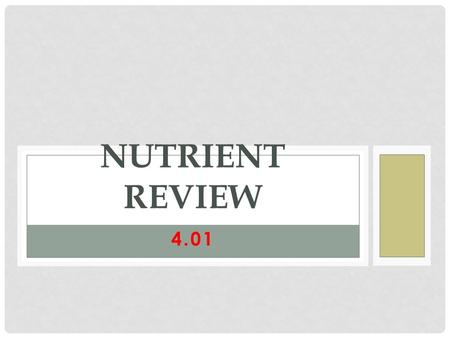 4.01 NUTRIENT REVIEW. SIX NUTRIENT Carbs Protein Fat (these provide energy) Have calories Minerals Vitamins Water.