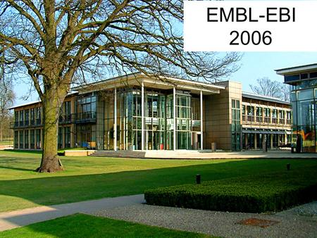 EMBL-EBI EMBL-EBI 2006. EMBL-EBI What is the EBI's particular niche? Provides Core Biomolecular Resources in Europe –Nucleotide; genome, protein sequences,