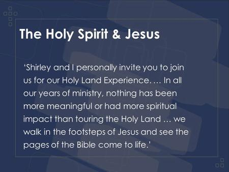The Holy Spirit & Jesus 'Shirley and I personally invite you to join us for our Holy Land Experience. … In all our years of ministry, nothing has been.
