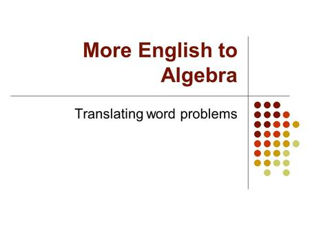 More English to Algebra Translating word problems.