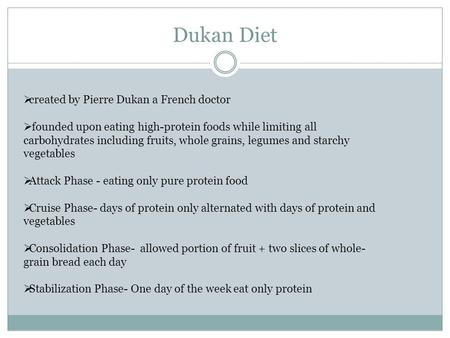 Dukan Diet  created by Pierre Dukan a French doctor  founded upon eating high-protein foods while limiting all carbohydrates including fruits, whole.