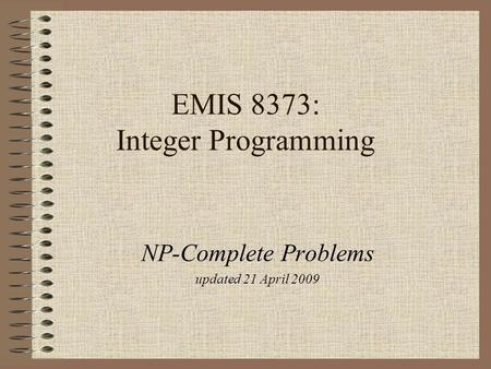 EMIS 8373: Integer Programming NP-Complete Problems updated 21 April 2009.