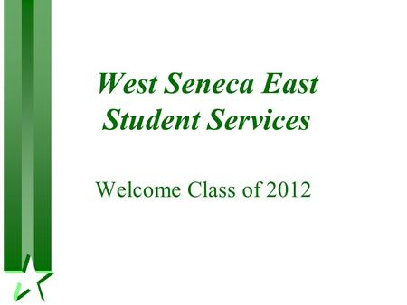 West Seneca East Student Services Welcome Class of 2012.