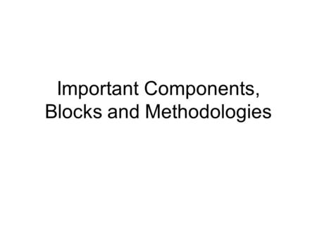 Important Components, Blocks and Methodologies. To remember 1.EXORS 2.Counters and Generalized Counters 3.State Machines (Moore, Mealy, Rabin-Scott) 4.Controllers.