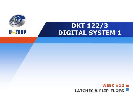 Company LOGO DKT 122/3 DIGITAL SYSTEM 1 WEEK #12 LATCHES & FLIP-FLOPS.