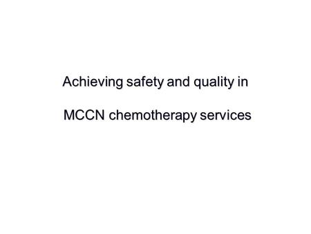 Achieving safety and quality in MCCN chemotherapy services.