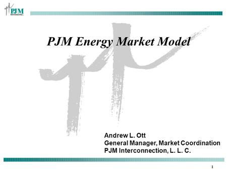 1 Andrew L. Ott General Manager, Market Coordination PJM Interconnection, L. L. C. PJM Energy Market Model.