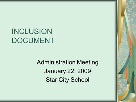 INCLUSION DOCUMENT Administration Meeting January 22, 2009 Star City School.